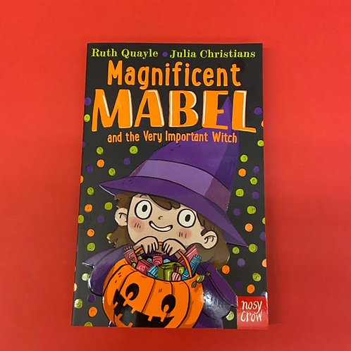 Magnificent Mabel and the Very Important Witch   Ruth Quayle and Julia Christian