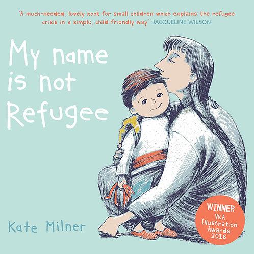 My Name is Not Refugee | Kate Milner