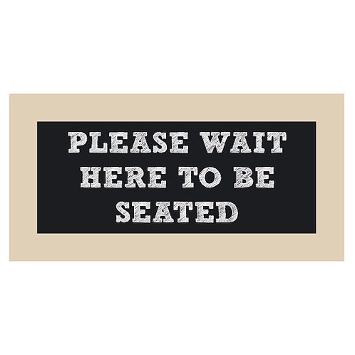 Please Wait Here to Be Seated Chalkboard Style Sign