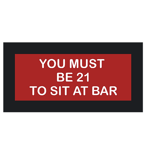 You Must be 21 to Sit at Bar Sign