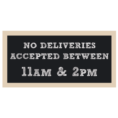 No Deliveries Accepted Between 11 & 2 Chalkboard Style Sign