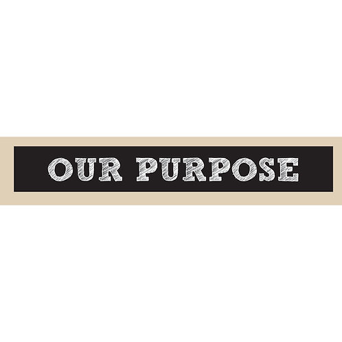 Our Purpose - Double Sided Sign