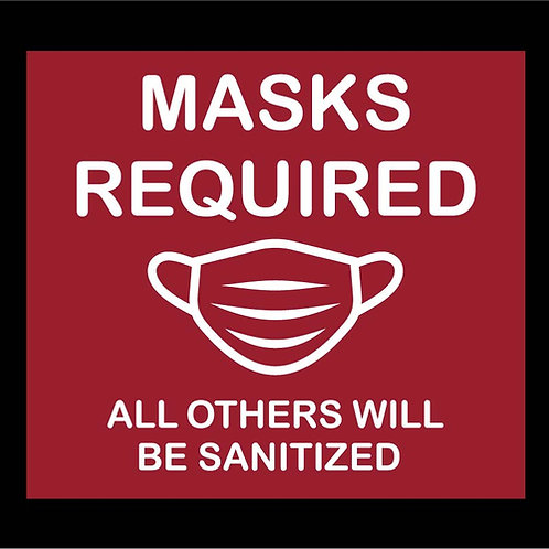"Masks Required  ""All Others Will Be Sanitized"""