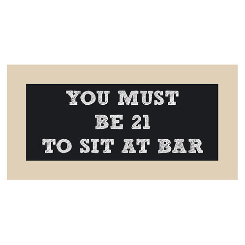 You Must be 21 to Sit at Bar Chalkboard Style Sign