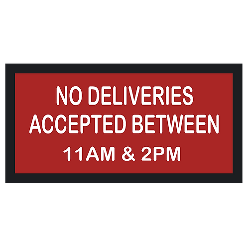 No Deliveries Accepted Between 11AM & 2PM Sign