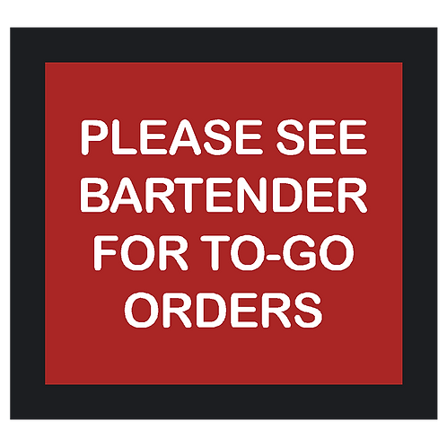 See Bartender for To Go Orders Sign
