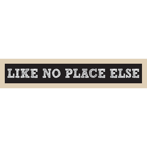 Like No Place Else Sign
