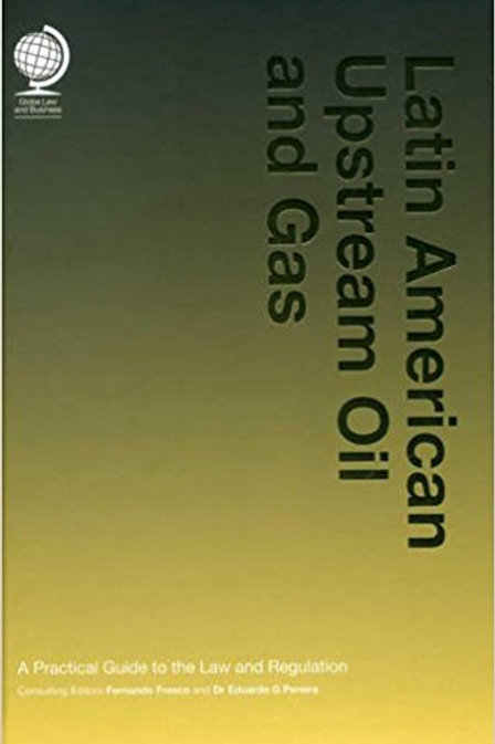 Latin American Upstream Oil and Gas: A Practical Guide to the Law and Regulation