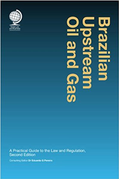 Brazilian Upstream Oil and Gas: A Practical GUide to the Law & Regulation 2nd Ed