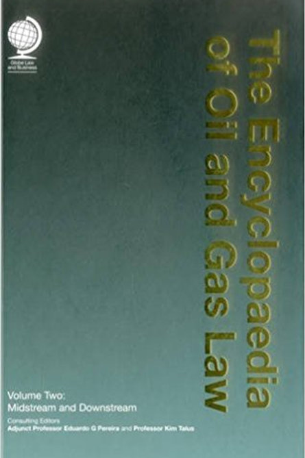 Encyclopedia of Oil and Gas Law: Midstream and Downstream (Volume 2)