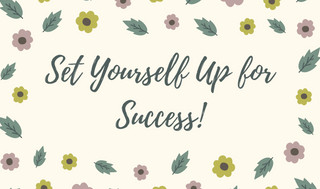 Setting Yourself Up for Success!