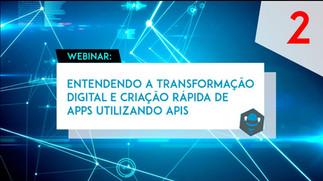 Webinar: Criação Rápida de Apps utilizando APIs (PARTE 2)
