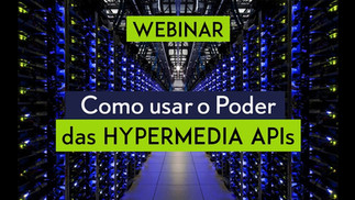 Webinar: Como usar o poder das Hypermedia APIs