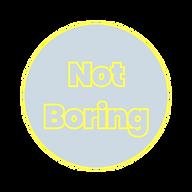 not boring.png