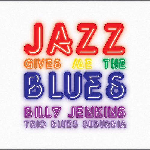 'Jazz Gives Me The Blues' CD by Billy Jenkins