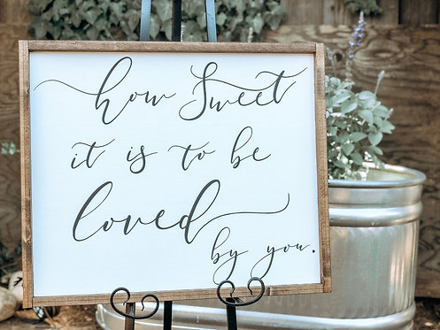 How Sweet it is to be loved by you - Wood Sign - Wedding Sign - Bridal Shower