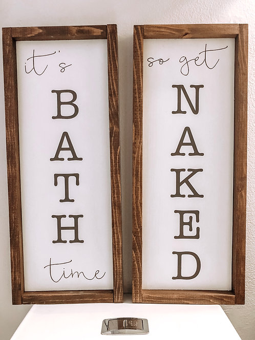 Bathroom Signs - Its Bath time, So get Naked - Bathroom Decor