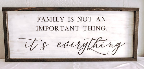 Family is not an Important thing, its everything sign
