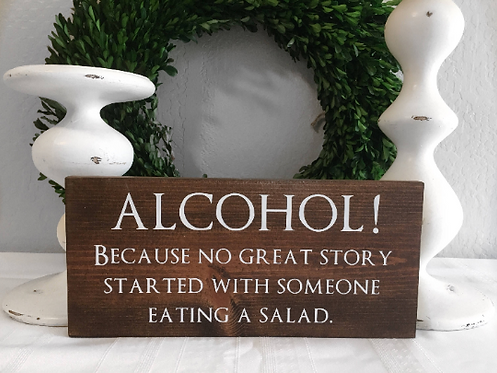 Alcohol Sign - Because no great story started with someone eating a salad