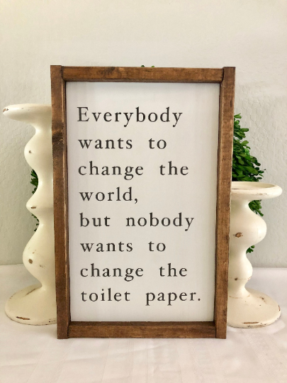 Bathroom Sign - Change the toilet paper - Funny Bathroom Wood Sign