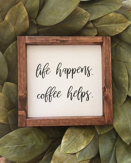 Life Happens, Coffee Helps Sign - Coffee Bar Sign - Coffee