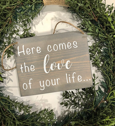 Here Comes the Love of your Life Sign - Wedding Sign - Flower Girl Sign