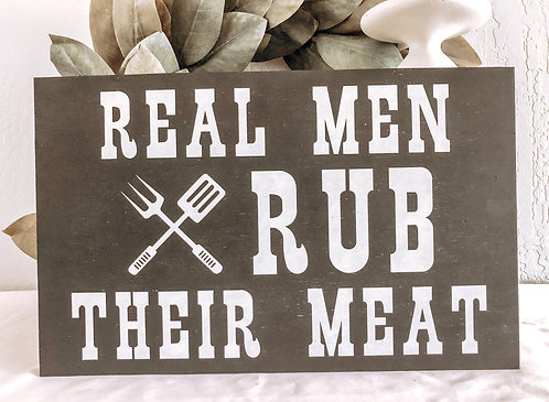 BBQ Sign - Grill Sign - Porch Sign - Backyard Sign -Real Men Rub Their Meat Sign
