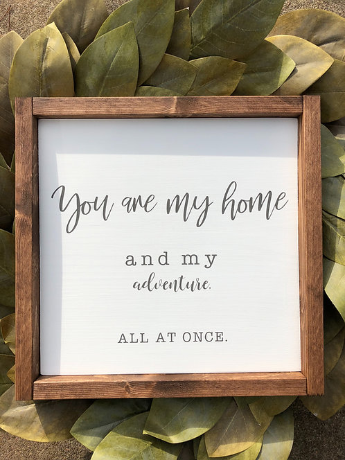 You Are My Home and my Adventure all at Once Sign