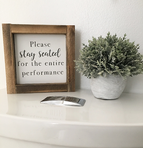 Bathroom Sign - Please stay seated for the entire performance sign