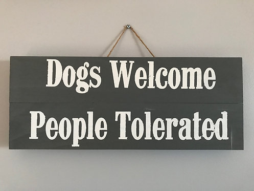 Dogs Welcome, People Tolerated Sign