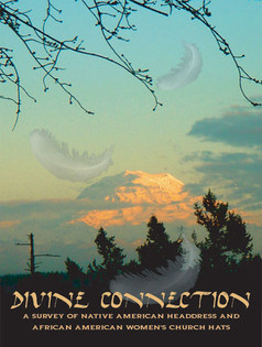 Divine Connection: A Survey of Native American Headdress and African American Women's Church Hats