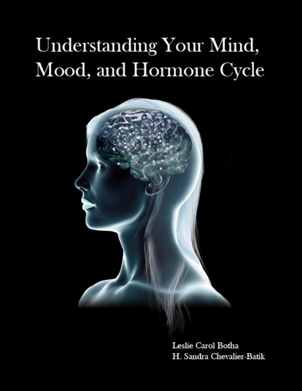 Purchase the book for $24.93 on amazon: http://www.amazon.com/Understanding-Your-Mind-Hormone-Cycle/dp/0989010104/ref=sr_1_1?ie=UTF8&qid=1374691726&sr=8-1&keywords=leslie+botha