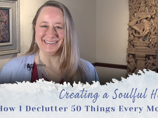 Creating a Soulful Home : How I declutter 50 things every month