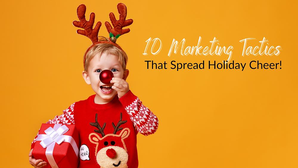10 Marketing Tactics That Spread Holiday Cheer!