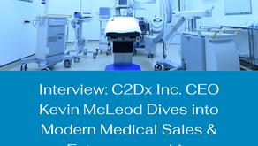 Interview: C2Dx Inc. CEO Kevin McLeod Dives into Modern Medical Sales & Entrepreneurship