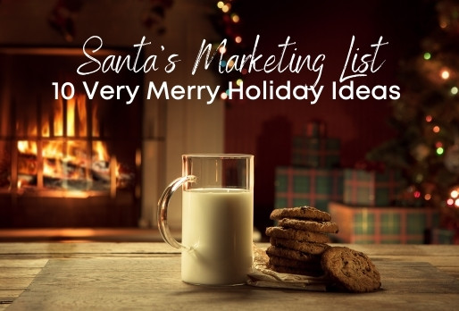 Santa's Marketing List - 10 Very Merry Holiday Ideas!