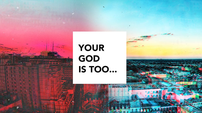 Your God is Too...