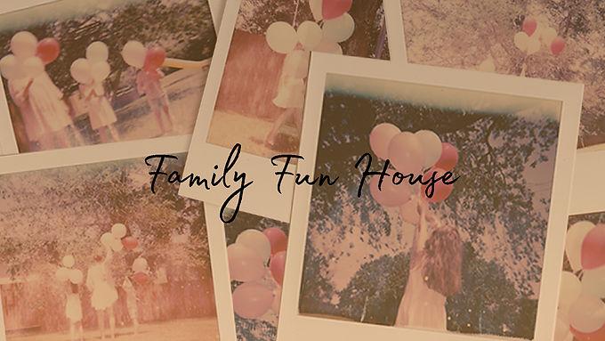 Family Fun House