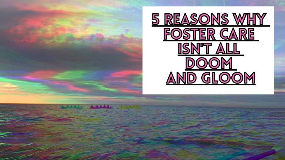 5 Reasons why foster care isn't all doom and gloom
