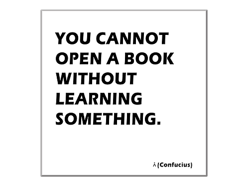 You cannot open a book without learning