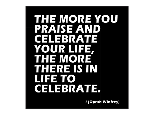 Praise and celebrate your life