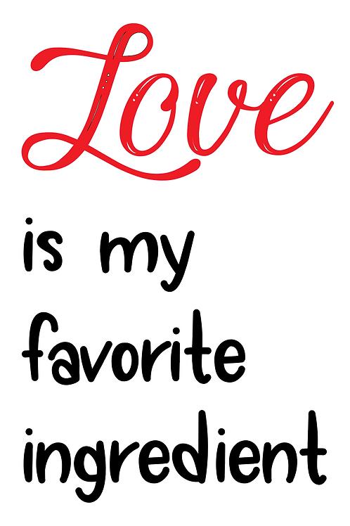 LOVE is my favorite ingredient
