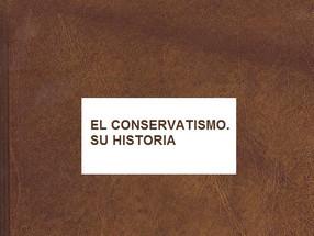 EL CONSERVATISMO. SU HISTORIA