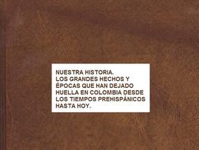 NUESTRA HISTORIA. LOS GRANDES HECHOS Y ÉPOCAS QUE HAN DEJADO HUELLA EN COLOMBIA DESDE LOS TIEMPOS PR