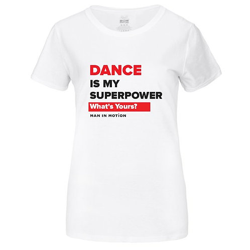 Dance Is My Superpower T-shirt (WHITE): Available in Unisex/Womens/Kids