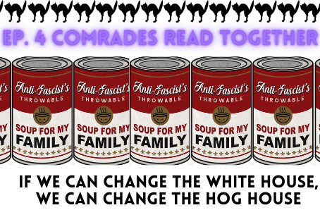 "Ep. 4 Comrades Read Together ""If We Can Change the White House, We Can Change the Hog House"""
