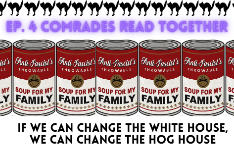"""Ep. 4 Comrades Read Together """"If We Can Change the White House, We Can Change the Hog House"""""""
