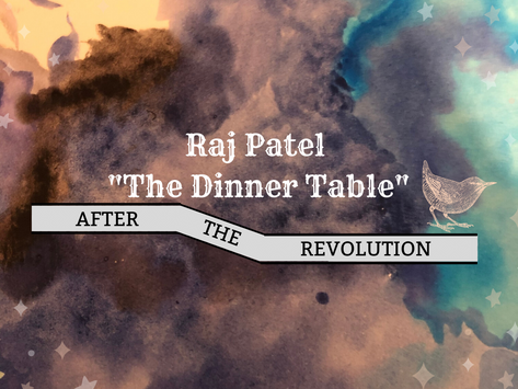 Raj Patel on The Dinner Table After the Revolution
