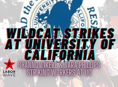 Wildcat Strikes at University of California w/ Shannon Ikebe & Tara Phillips