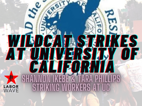 Wildcat Strikes at University of California w/ Shannon Ikebe & Tara Phillips